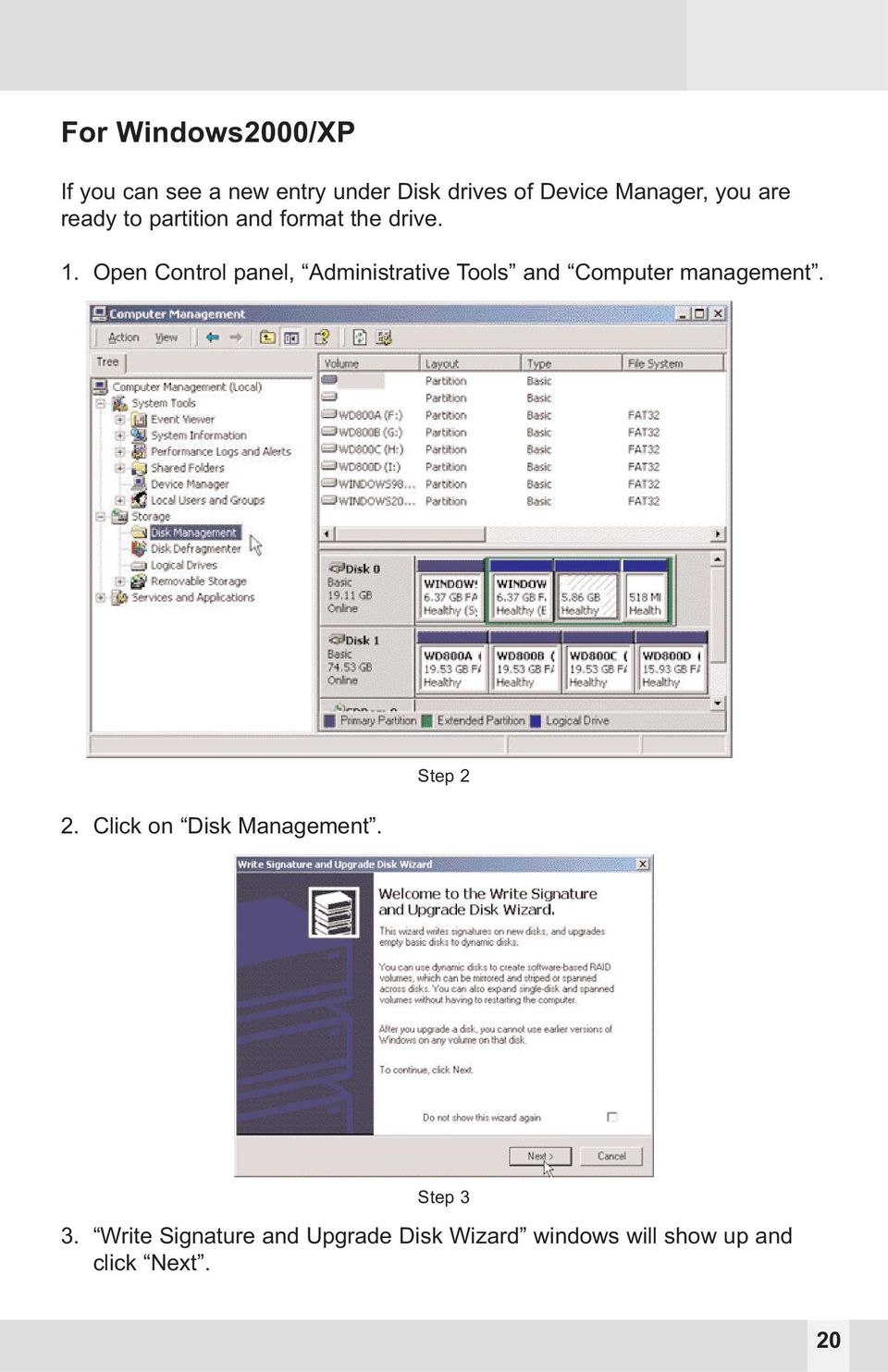 Open Control panel, Administrative Tools and Computer management. 2.