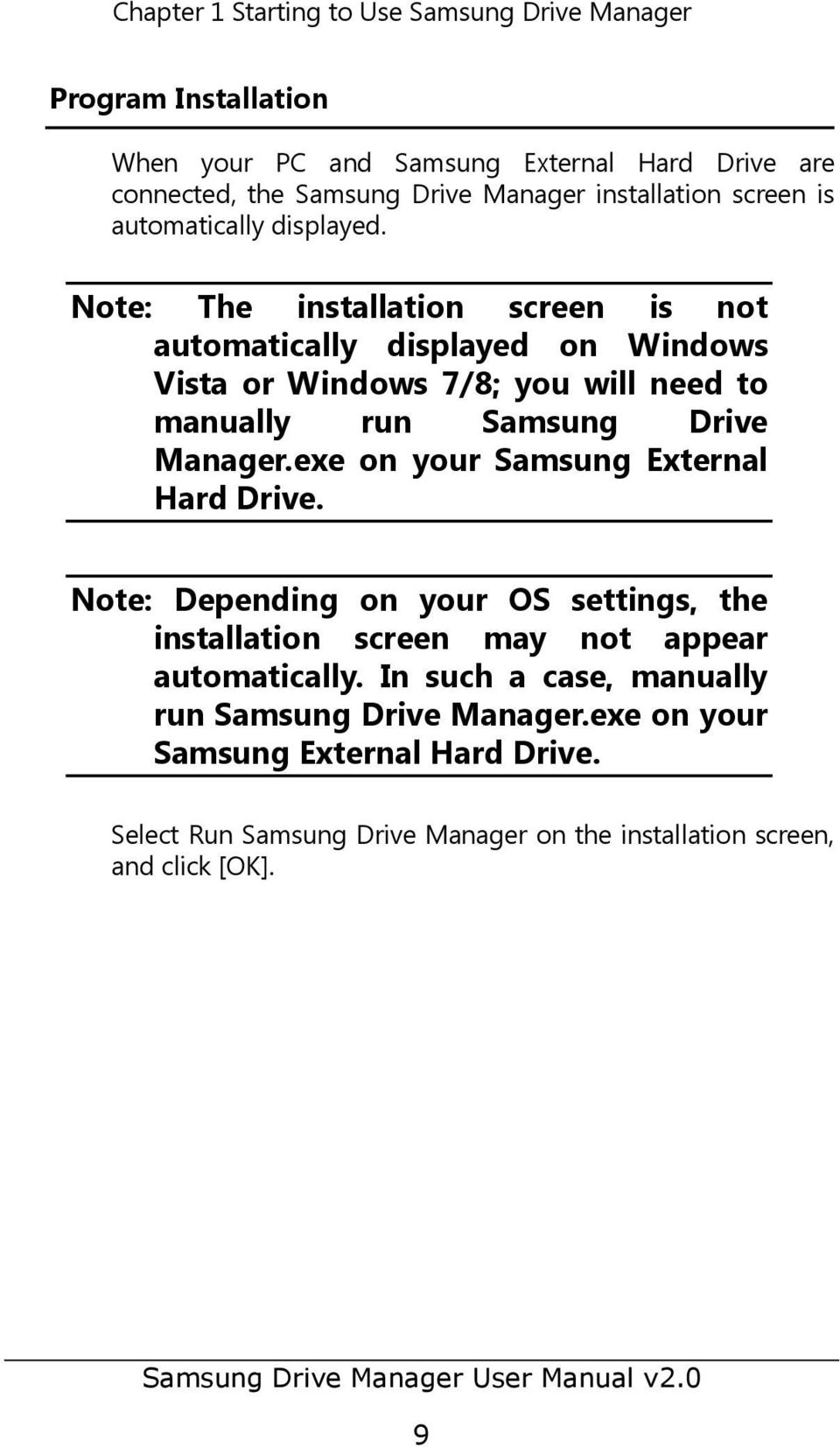 Note: The installation screen is not automatically displayed on Windows Vista or Windows 7/8; you will need to manually run Samsung Drive Manager.