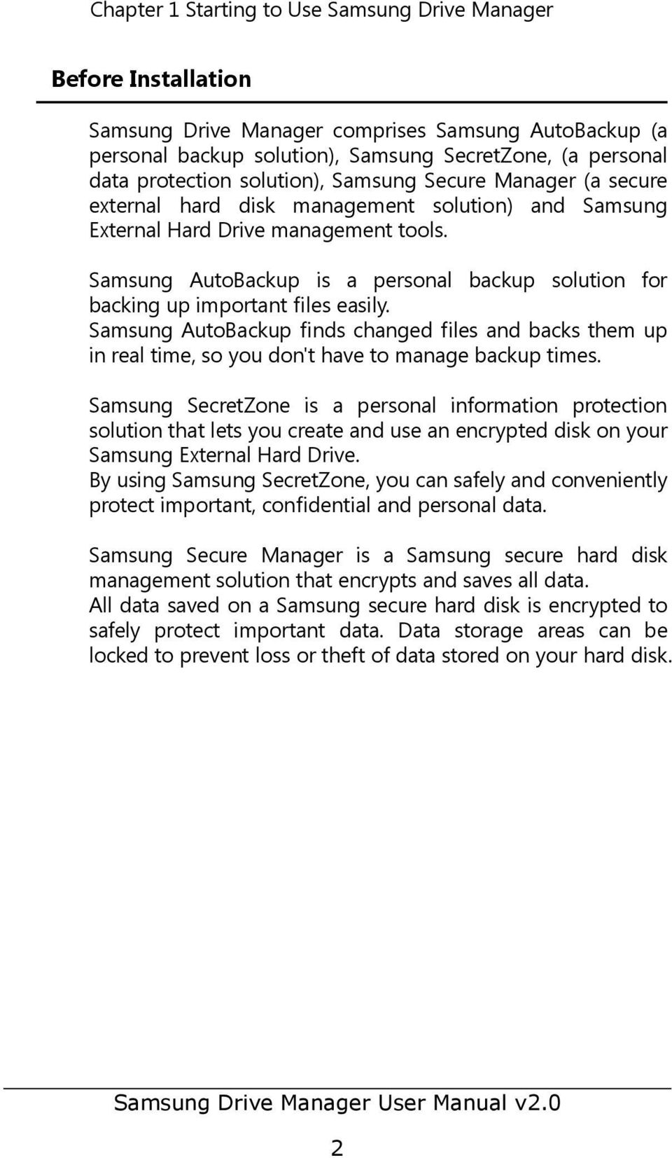 Samsung AutoBackup is a personal backup solution for backing up important files easily. Samsung AutoBackup finds changed files and backs them up in real time, so you don't have to manage backup times.