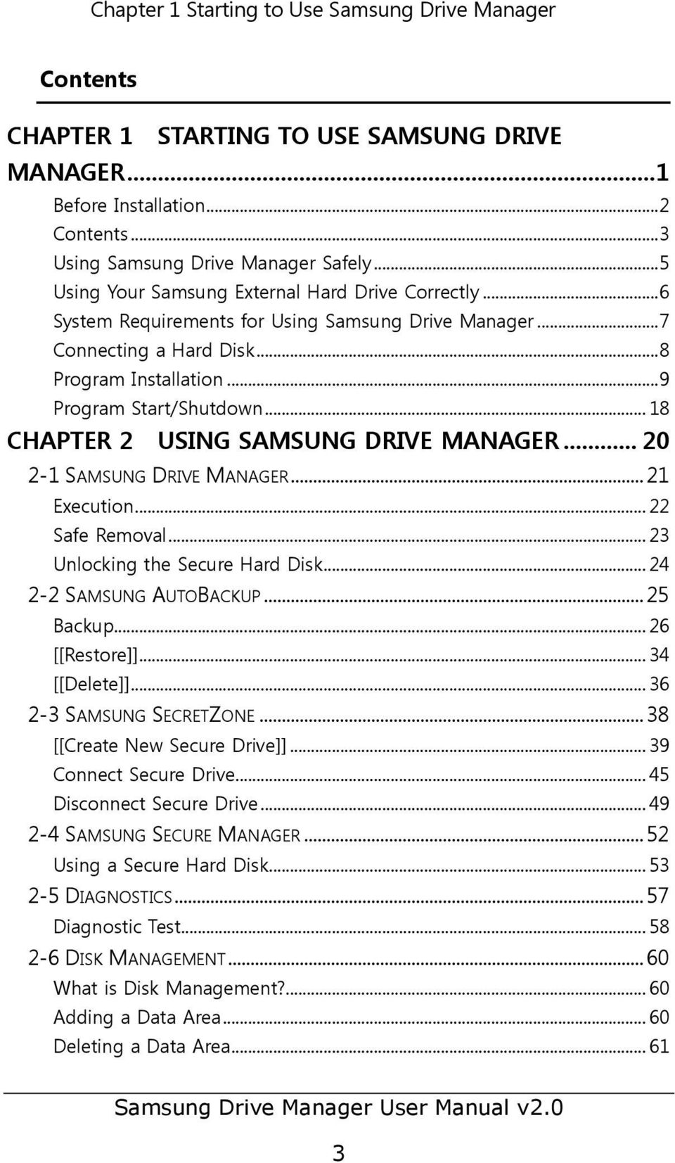 .. 18 CHAPTER 2 USING SAMSUNG DRIVE MANAGER... 20 2-1 SAMSUNG DRIVE MANAGER... 21 Execution... 22 Safe Removal... 23 Unlocking the Secure Hard Disk... 24 2-2 SAMSUNG AUTOBACKUP... 25 Backup.