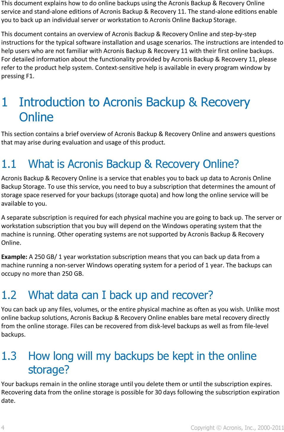 This document contains an overview of Acronis Backup & Recovery Online and step-by-step instructions for the typical software installation and usage scenarios.