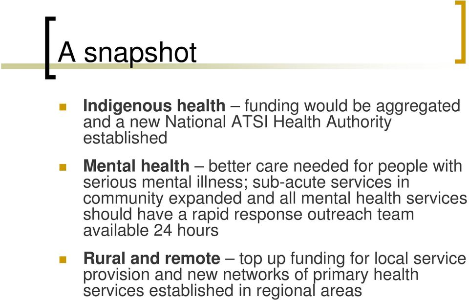 services should have a rapid response outreach team available 24 hours Rural and remote top up funding for local service