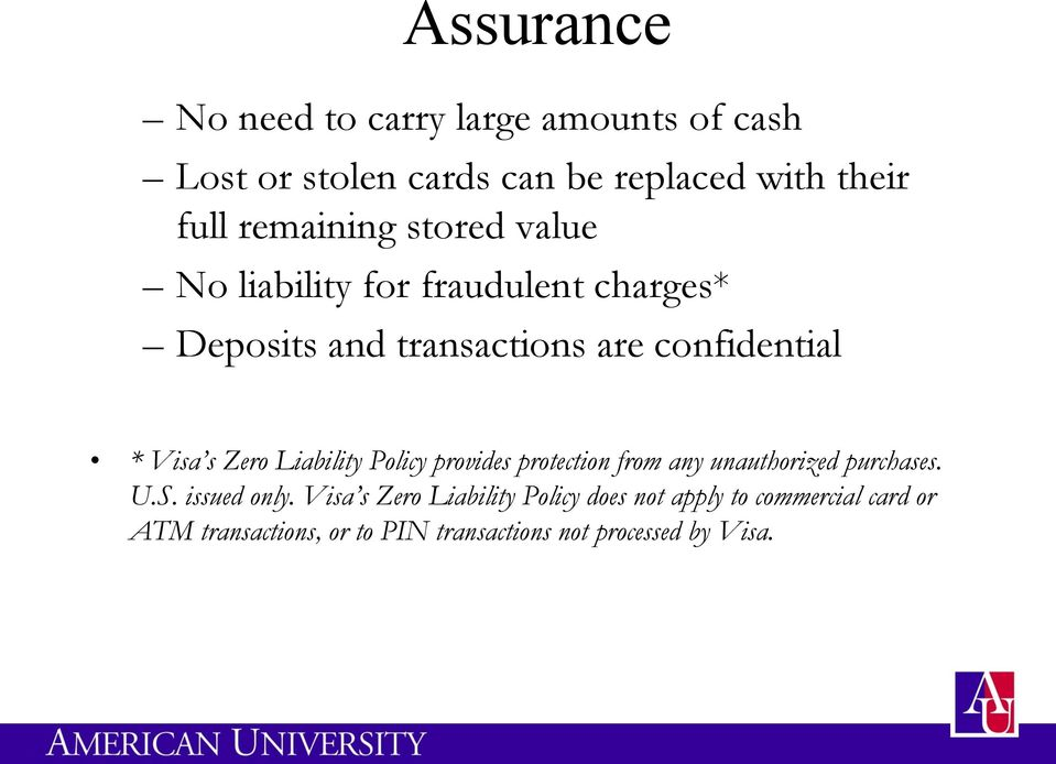 Visa s Zero Liability Policy provides protection from any unauthorized purchases. U.S. issued only.