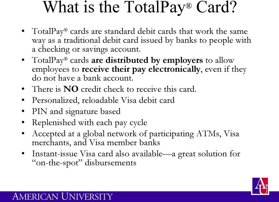 TotalPay cards are distributed by employers to allow employees to receive their pay electronically, even if they do not have a bank account.