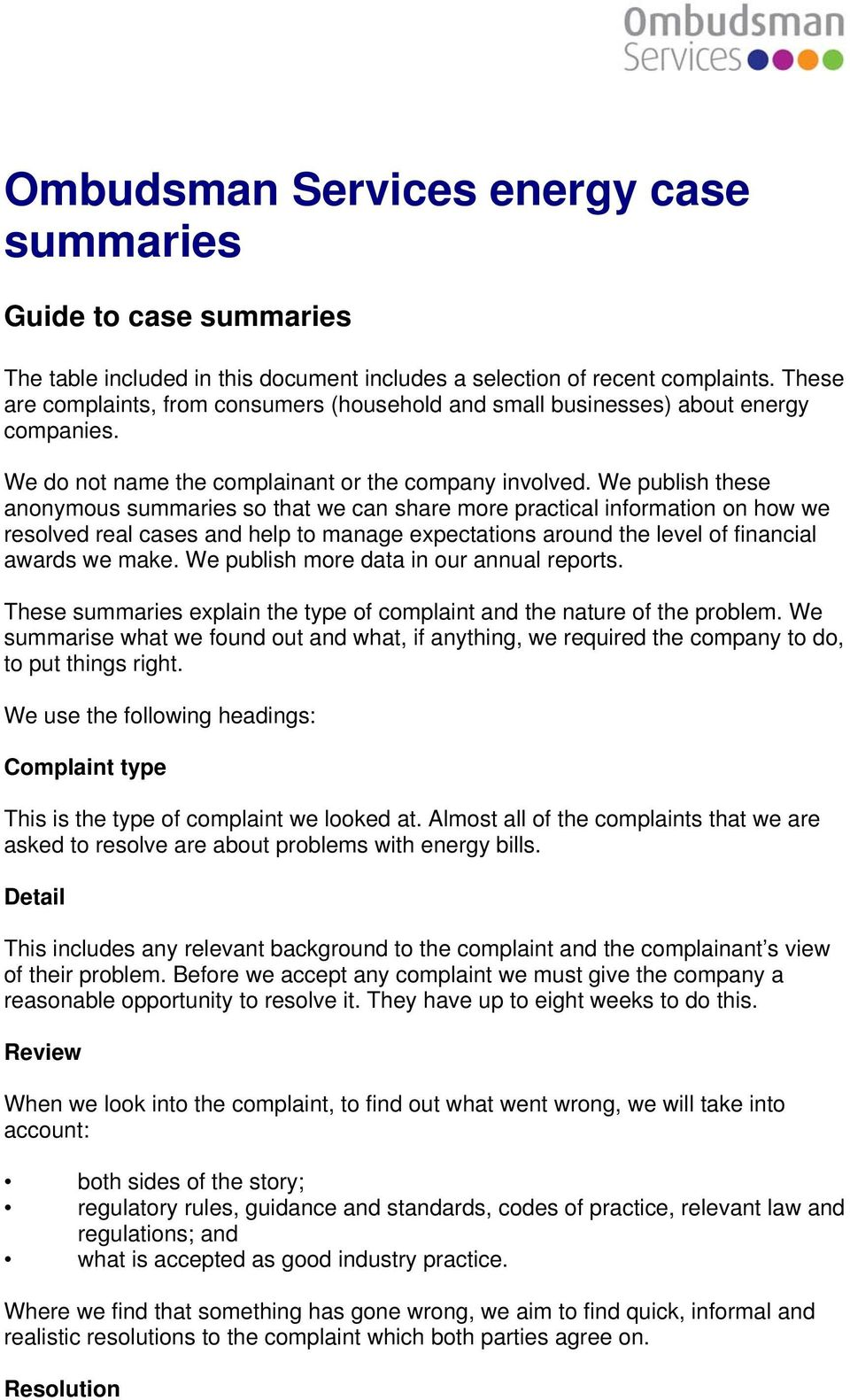 We publish these anonymous summaries so that we can share more practical information on how we resolved real cases and help to manage expectations around the level of financial awards we make.
