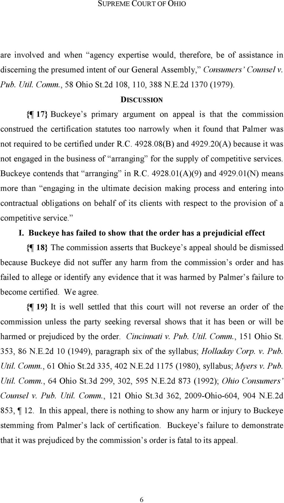 DISCUSSION { 17} Buckeye s primary argument on appeal is that the commission construed the certification statutes too narrowly when it found that Palmer was not required to be certified under R.C. 4928.