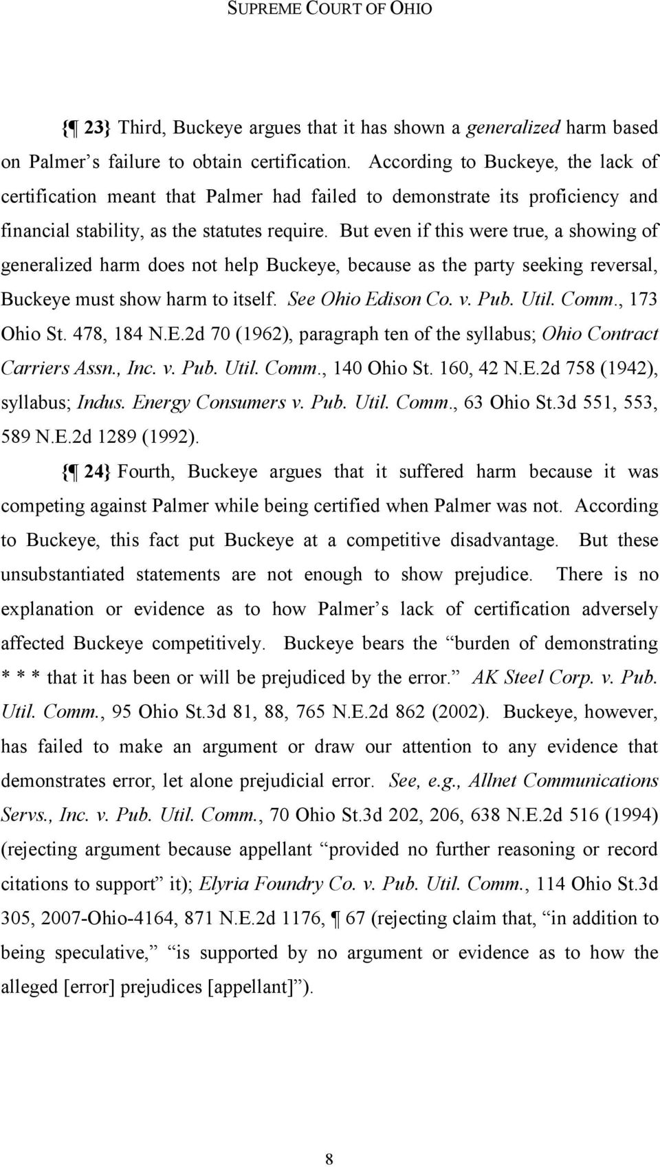 But even if this were true, a showing of generalized harm does not help Buckeye, because as the party seeking reversal, Buckeye must show harm to itself. See Ohio Edison Co. v. Pub. Util. Comm.