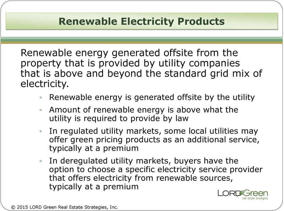 Renewable energy is generated offsite by the utility Amount of renewable energy is above what the utility is required to provide by law In regulated utility