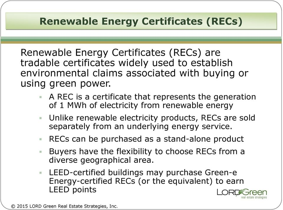 A REC is a certificate that represents the generation of 1 MWh of electricity from renewable energy Unlike renewable electricity products, RECs are sold