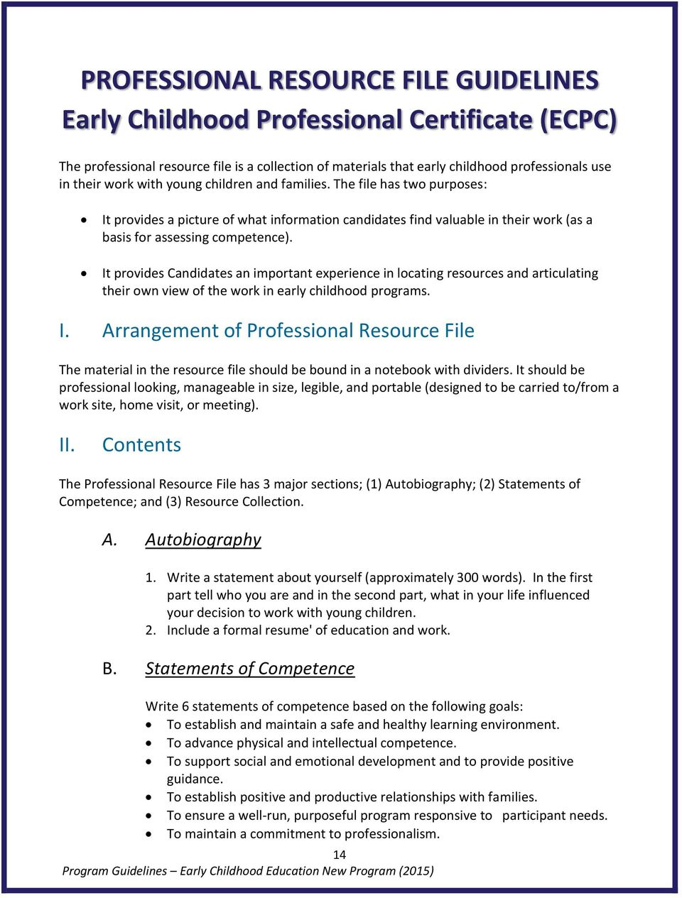 It provides Candidates an important experience in locating resources and articulating their own view of the work in early childhood programs. I.