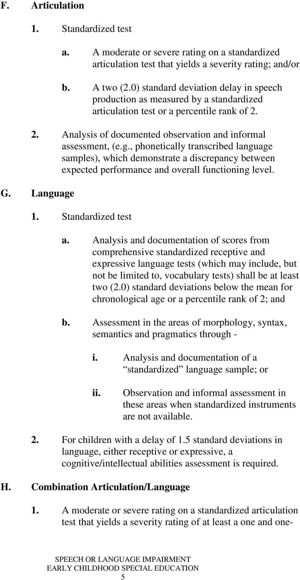 , phonetically transcribed language samples), which demonstrate a discrepancy between expected performance and overall functioning level. G. Language 1. Standardized test a.