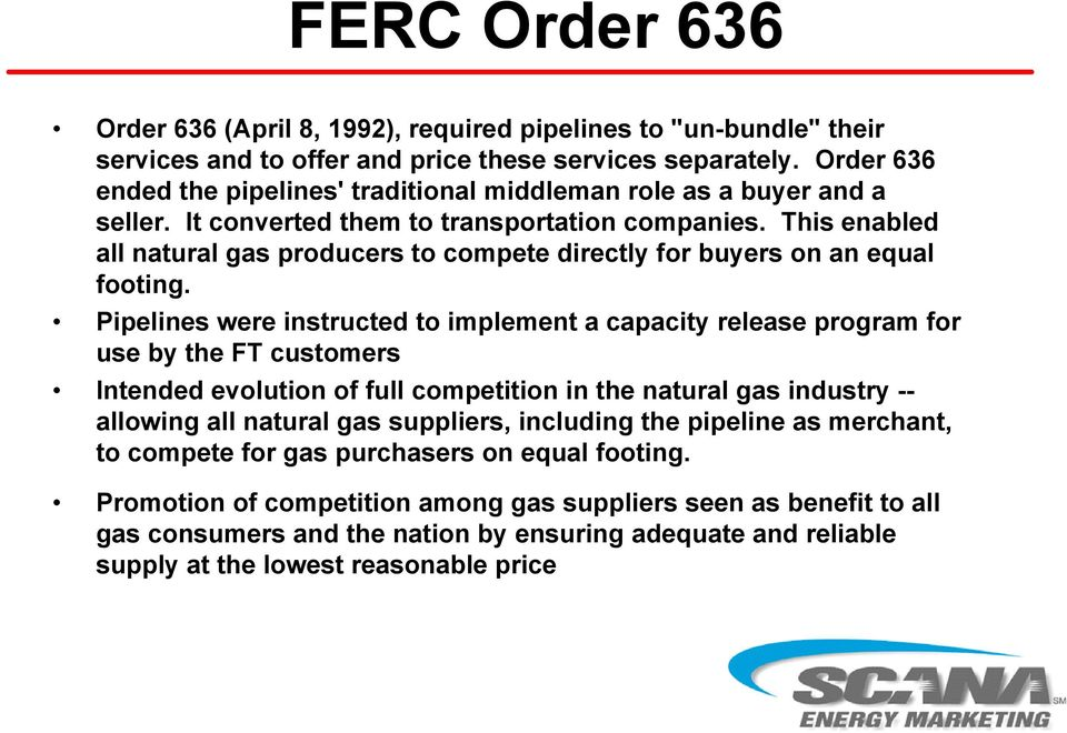 This enabled all natural gas producers to compete directly for buyers on an equal footing.