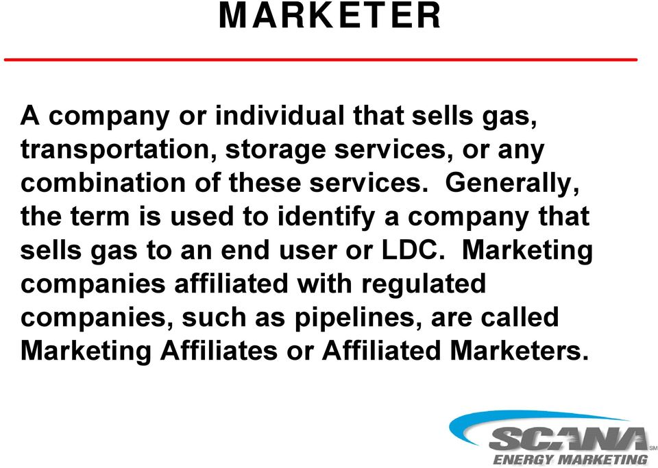 Generally, the term is used to identify a company that sells gas to an end user or