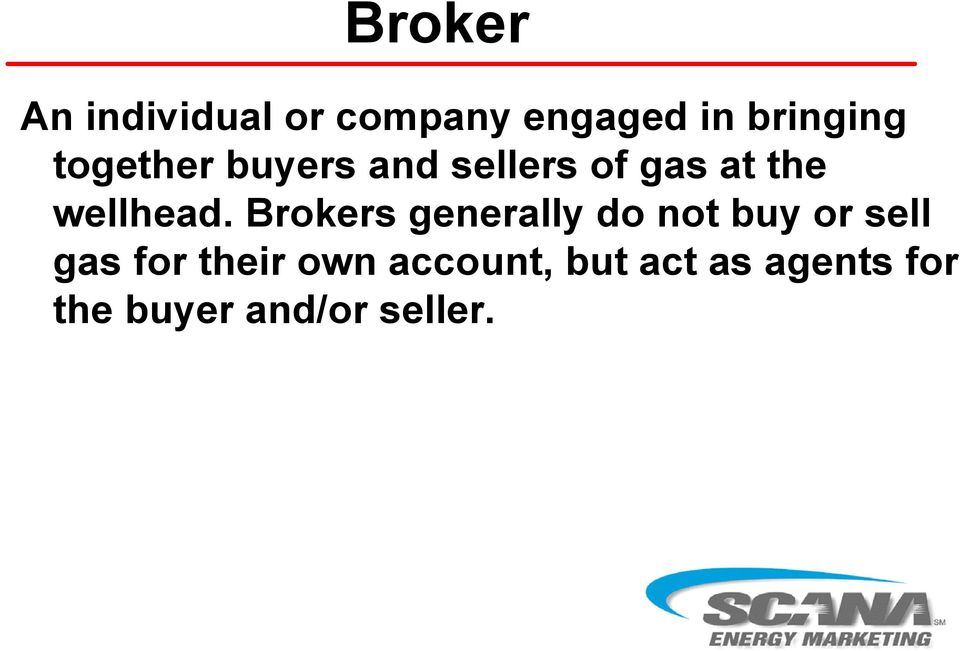 Brokers generally do not buy or sell gas for their
