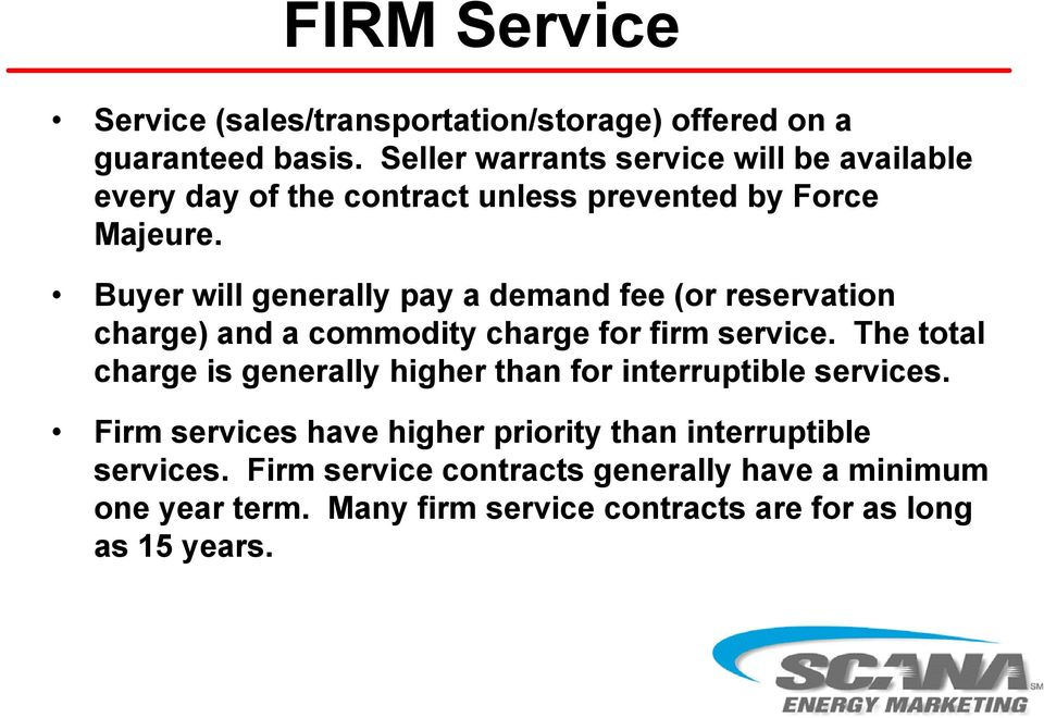 Buyer will generally pay a demand fee (or reservation charge) and a commodity charge for firm service.