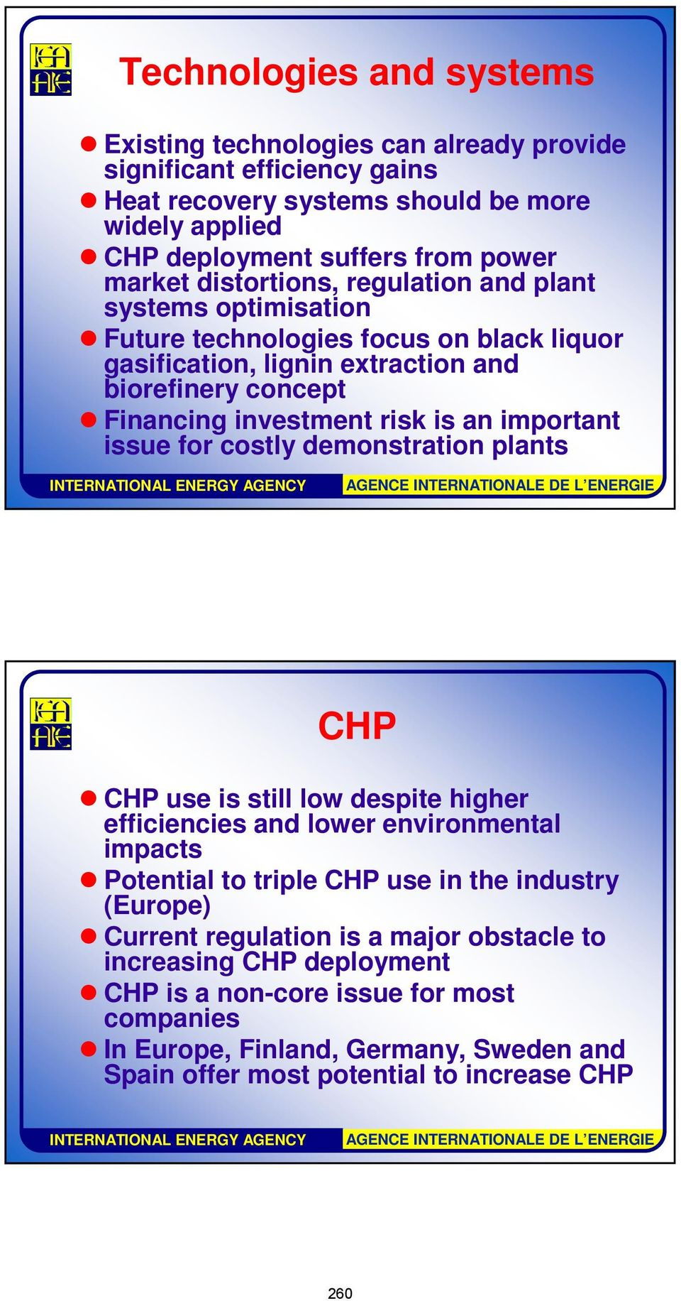 important issue for costly demonstration plants CHP CHP use is still low despite higher efficiencies and lower environmental impacts Potential to triple CHP use in the industry (Europe)