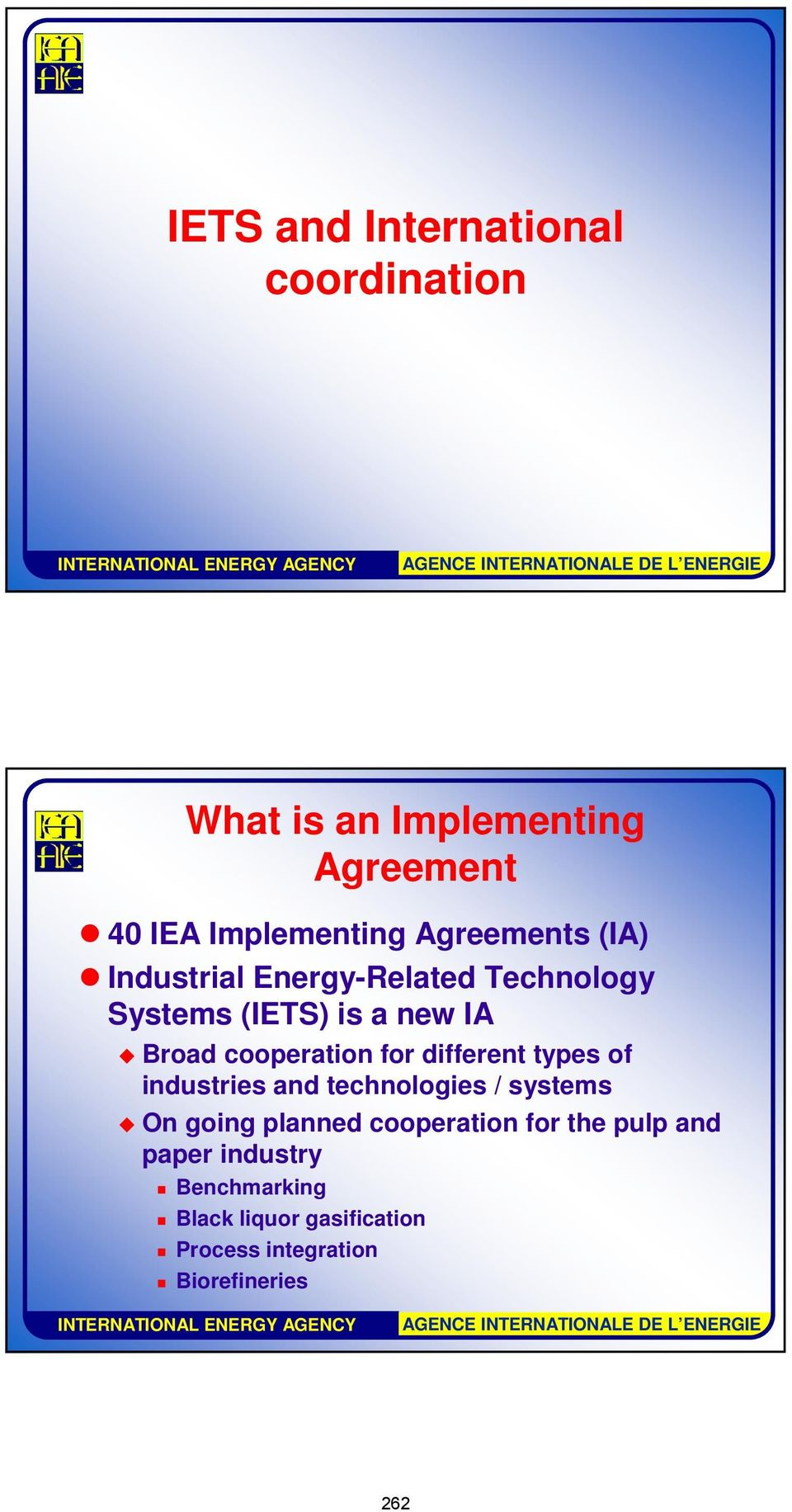 cooperation for different types of industries and technologies / systems On going planned