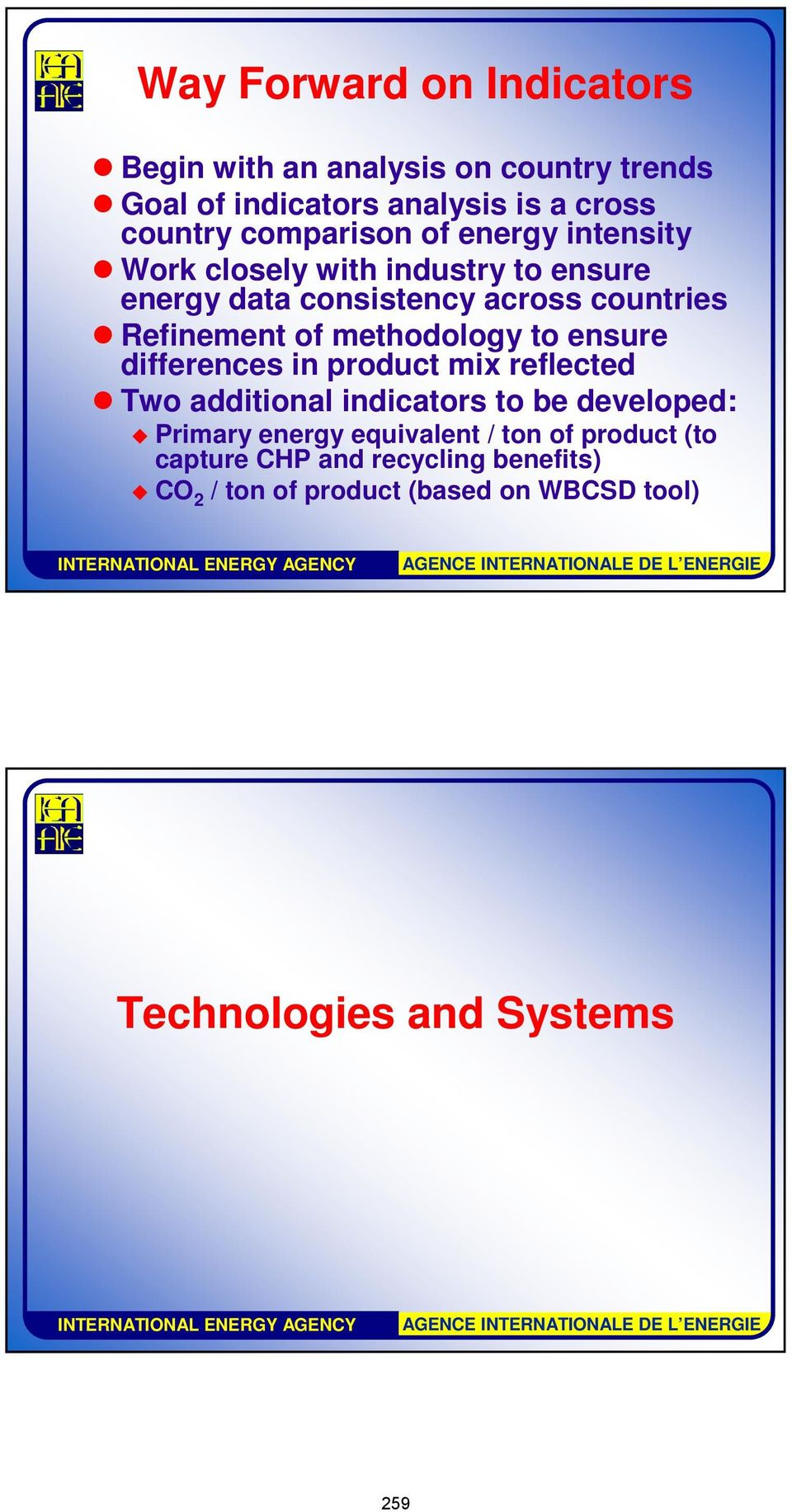 methodology to ensure differences in product mix reflected Two additional indicators to be developed: Primary energy