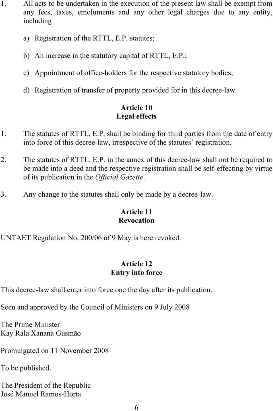 Article 10 Legal effects 1. The statutes of RTTL, E.P. shall be binding for third parties from the date of entry into force of this decree-law, irrespective of the statutes registration. 2.