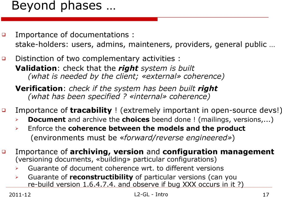 (extremely important in open-source devs!) Document and archive the choices beend done! (mailings, versions,.