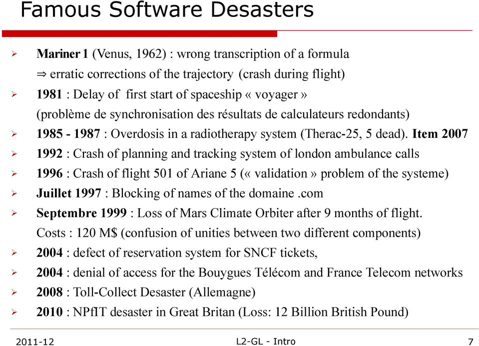 Item 2007 1992 : Crash of planning and tracking system of london ambulance calls 1996 : Crash of flight 501 of Ariane 5 («validation» problem of the systeme) Juillet 1997 : Blocking of names of the