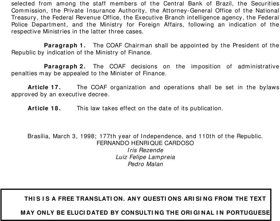 cases. Paragraph 1. The COAF Chairman shall be appointed by the President of the Republic by indication of the Ministry of Finance. Paragraph 2.