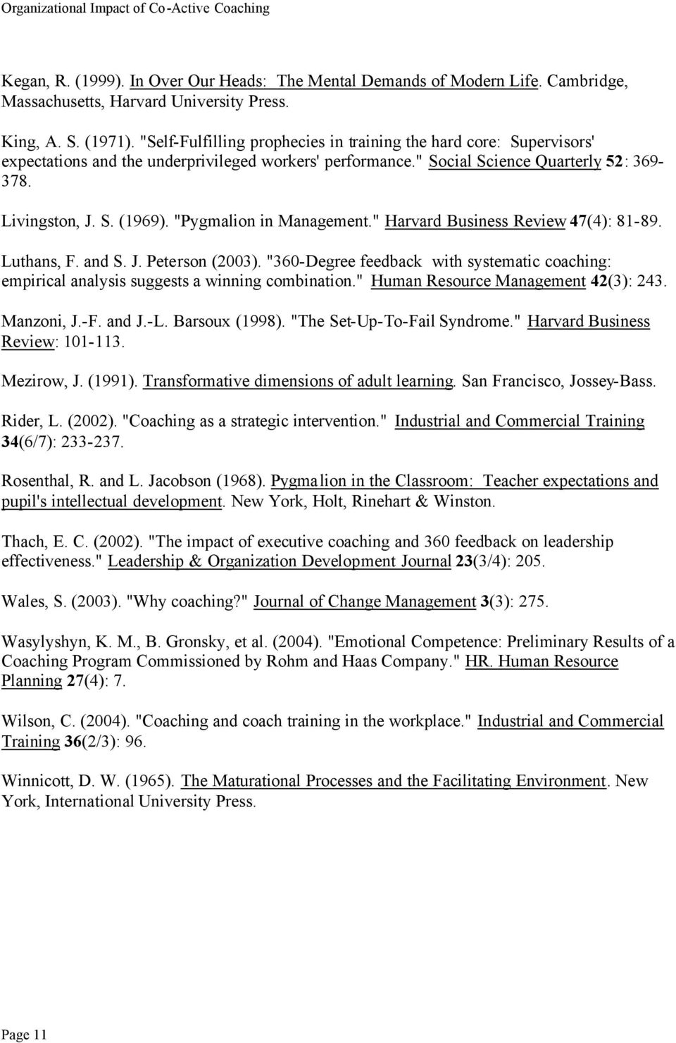 """Pygmalion in Management."" Harvard Business Review 47(4): 81-89. Luthans, F. and S. J. Peterson (2003)."