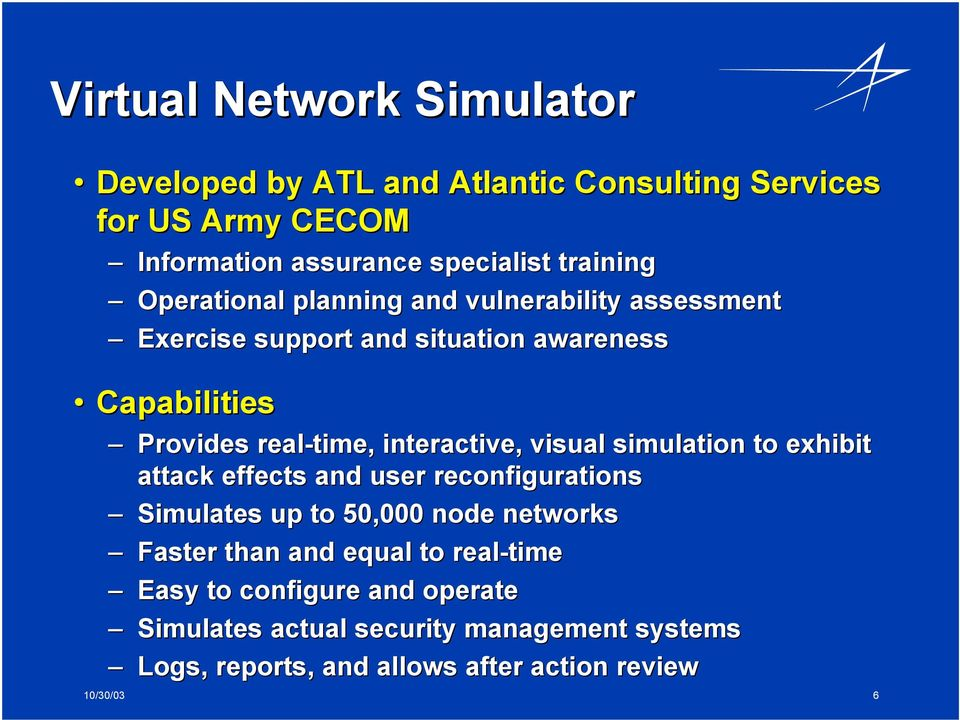 visual simulation to exhibit attack effects and user reconfigurations Simulates up to 50,000 node networks Faster than and equal to