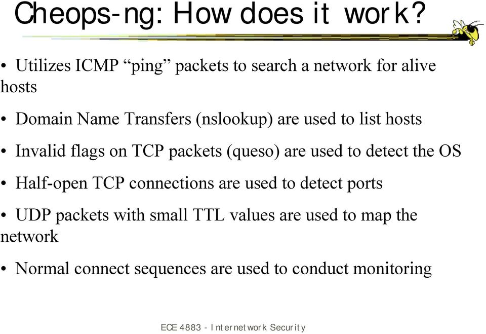 (nslookup) are used to list hosts Invalid flags on TCP packets (queso) are used to detect the
