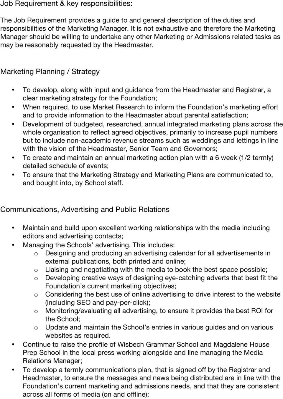 Marketing Planning / Strategy To develop, along with input and guidance from the Headmaster and Registrar, a clear marketing strategy for the Foundation; When required, to use Market Research to