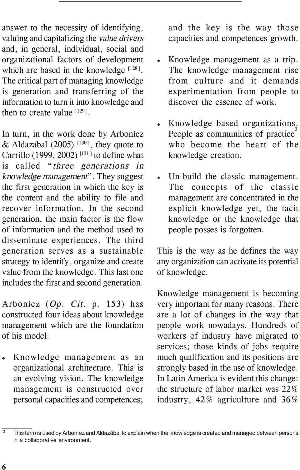 In turn, in the work done by Arboníez & Aldazabal (2005) [130 ], they quote to Carrillo (1999, 2002) [131 ] to define what is called three generations in knowledge management.