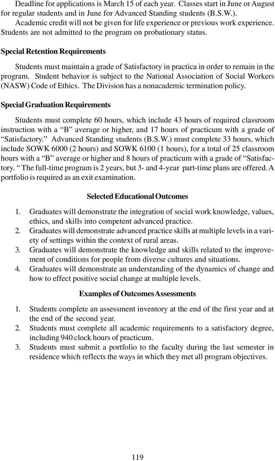 Special Retention Requirements Students must maintain a grade of Satisfactory in practica in order to remain in the program.