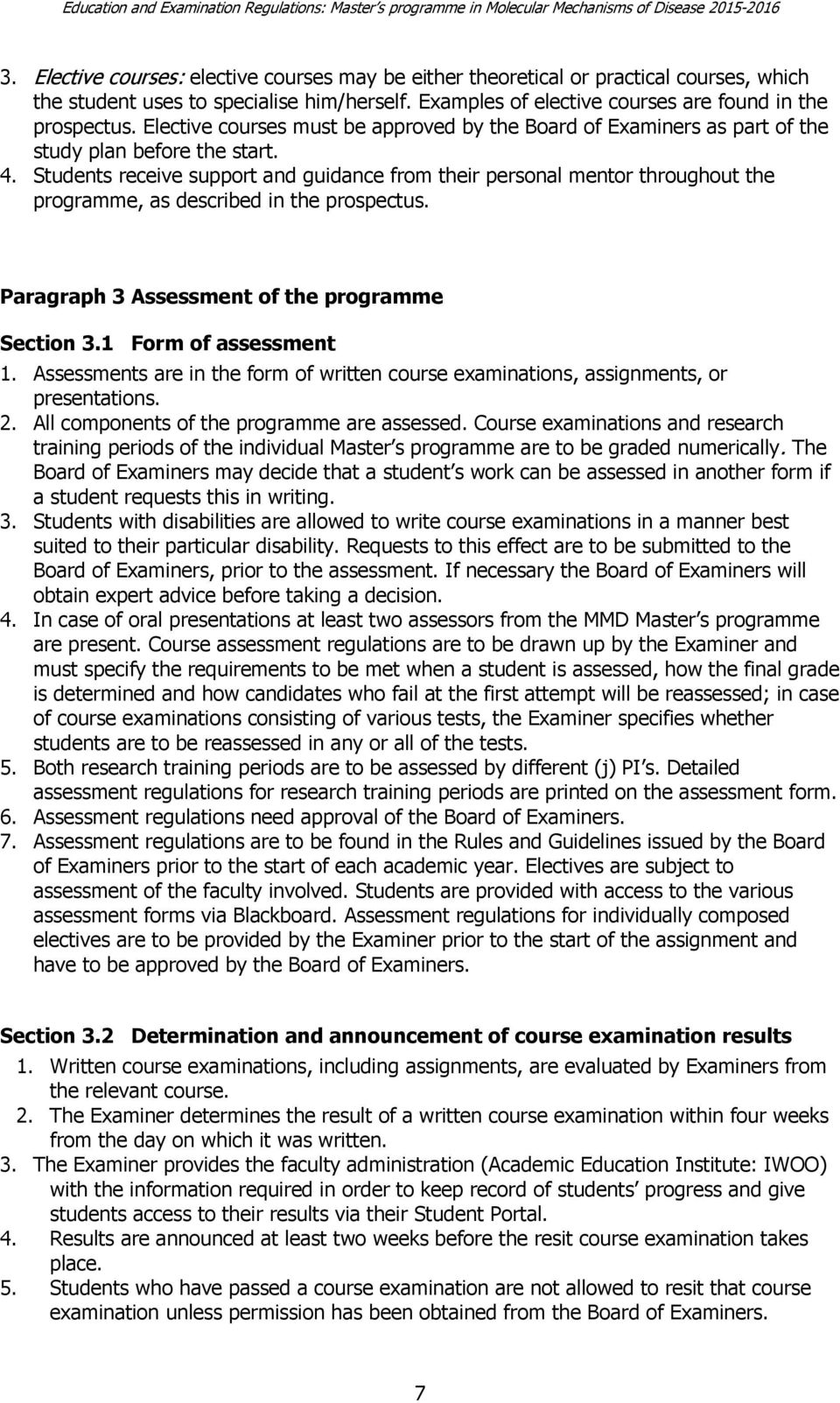 Students receive support and guidance from their personal mentor throughout the programme, as described in the prospectus. Paragraph 3 Assessment of the programme Section 3.1 Form of assessment 1.