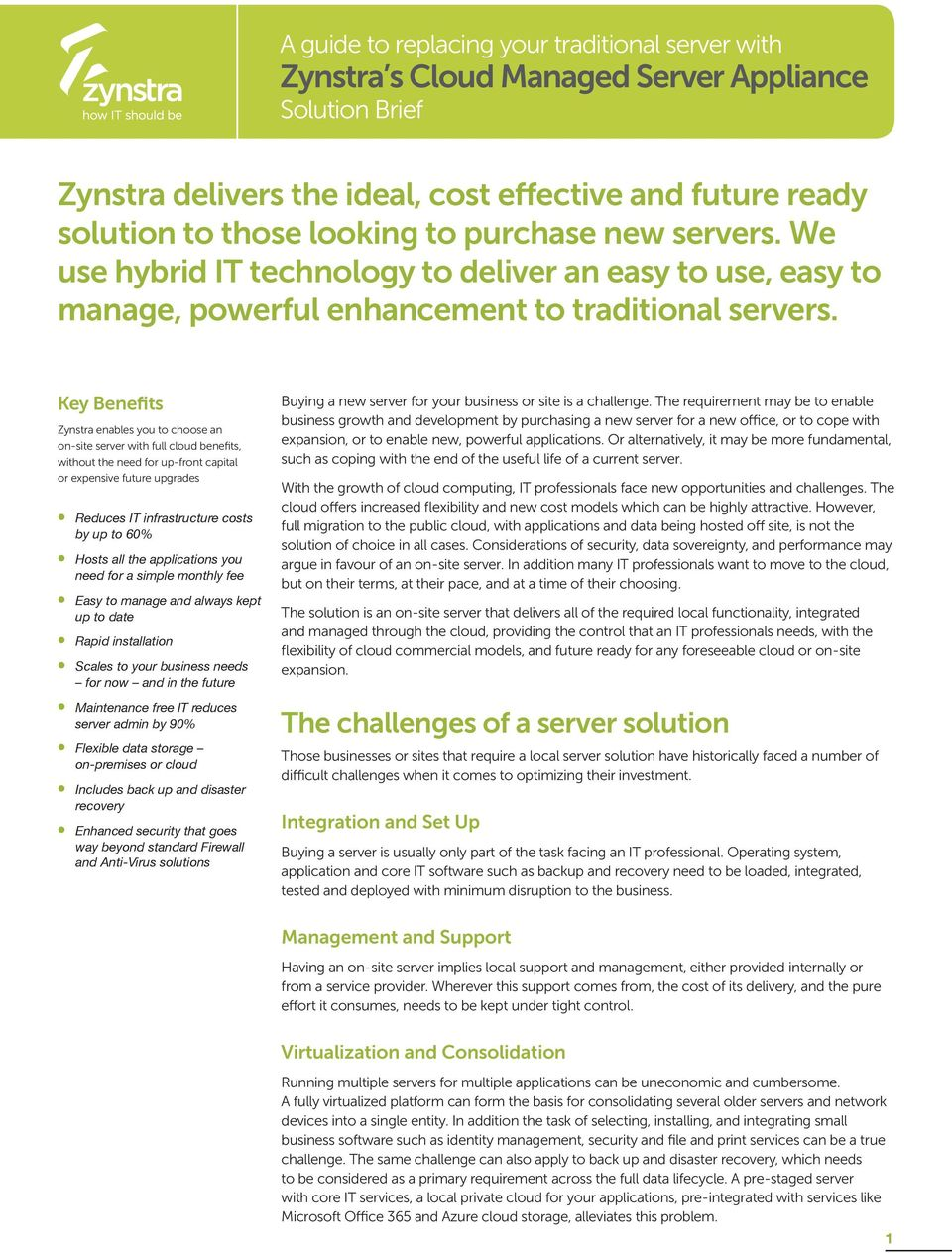 Key Benefits Zynstra enables you to choose an on-site server with full cloud benefits, without the need for up-front capital or expensive future upgrades Reduces IT infrastructure costs by up to 60%