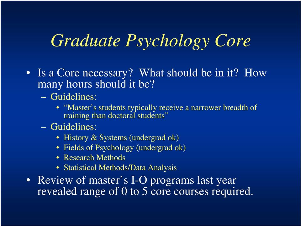 Guidelines: History & Systems (undergrad ok) Fields of Psychology (undergrad ok) Research Methods