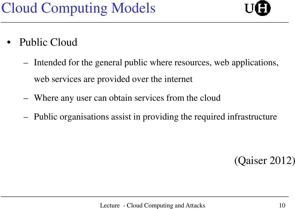 internet Where any user can obtain services from the cloud Public