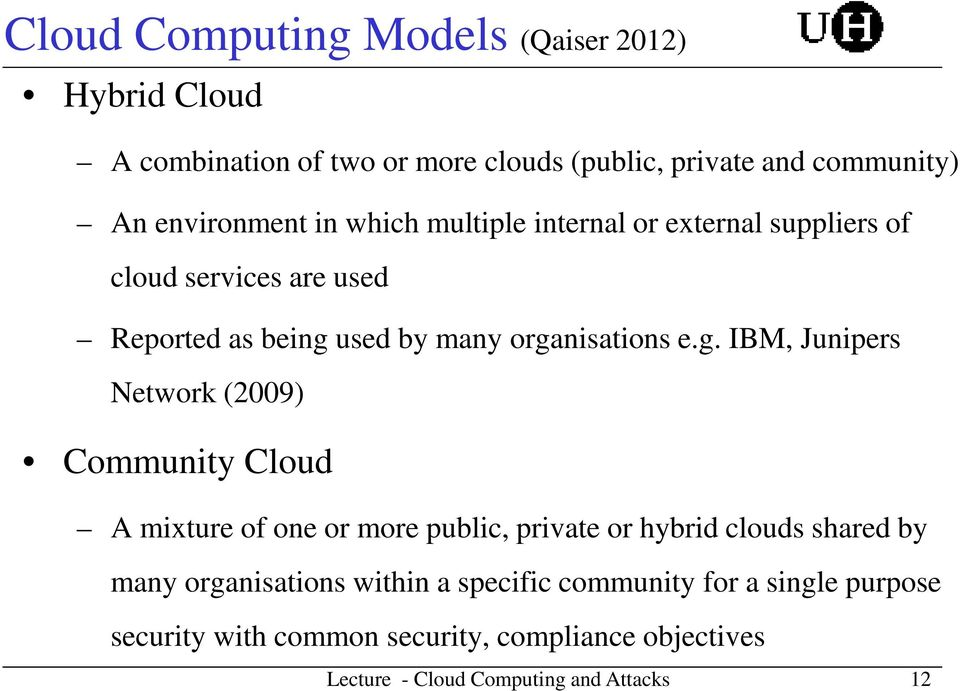 organisations e.g. IBM, Junipers Network (2009) Community Cloud A mixture of one or more public, private or hybrid clouds