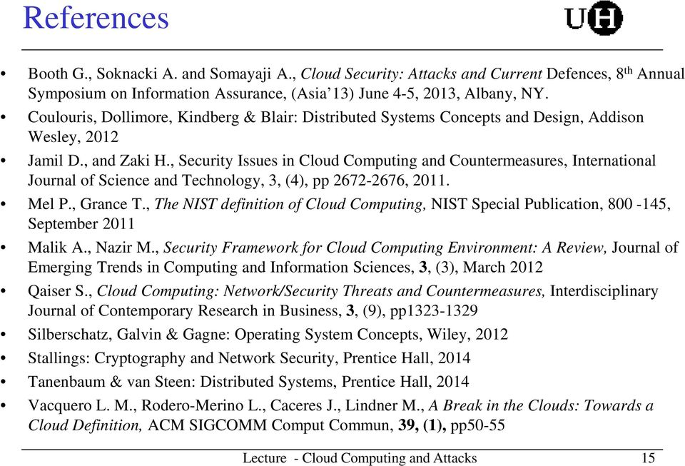 , Security Issues in Cloud Computing and Countermeasures, International Journal of Science and Technology, 3, (4), pp 2672-2676, 2011. Mel P., Grance T.