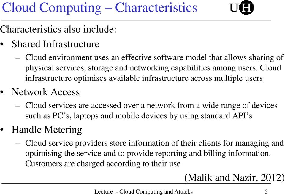 Cloud infrastructure optimises available infrastructure across multiple users Network Access Cloud services are accessed over a network from a wide range of devices such as