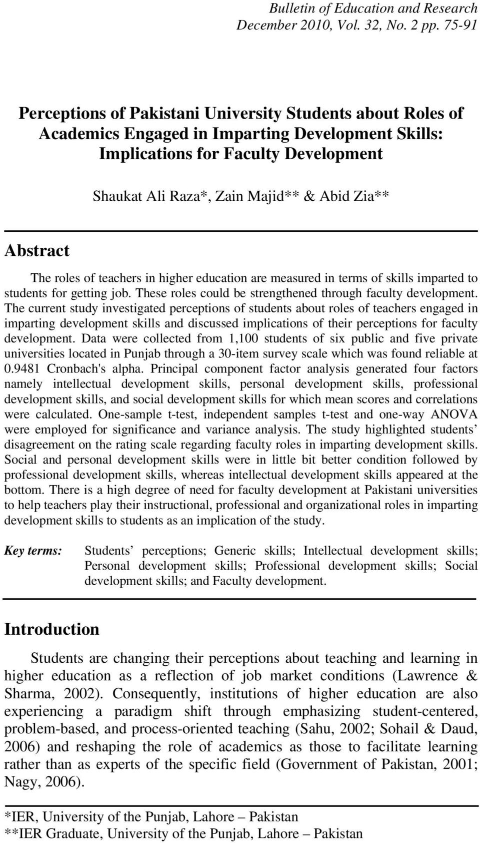 Abstract The roles of teachers in higher education are measured in terms of skills imparted to students for getting job. These roles could be strengthened through faculty development.