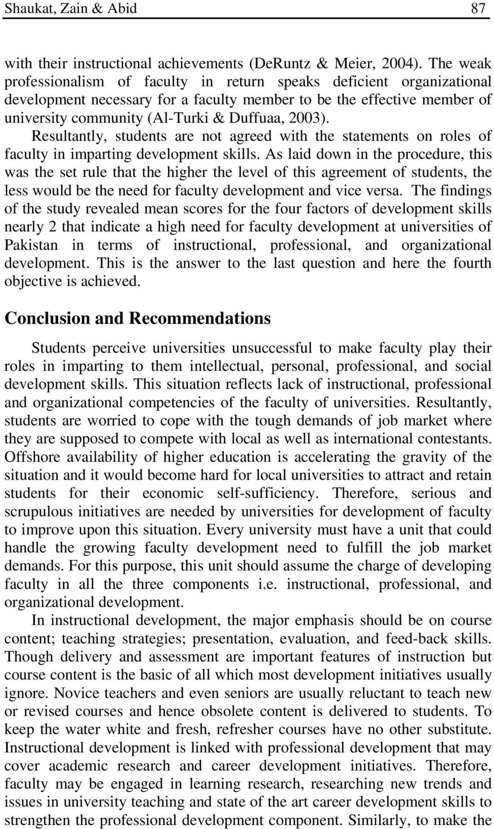Resultantly, students are not agreed with the statements on roles of faculty in imparting development skills.