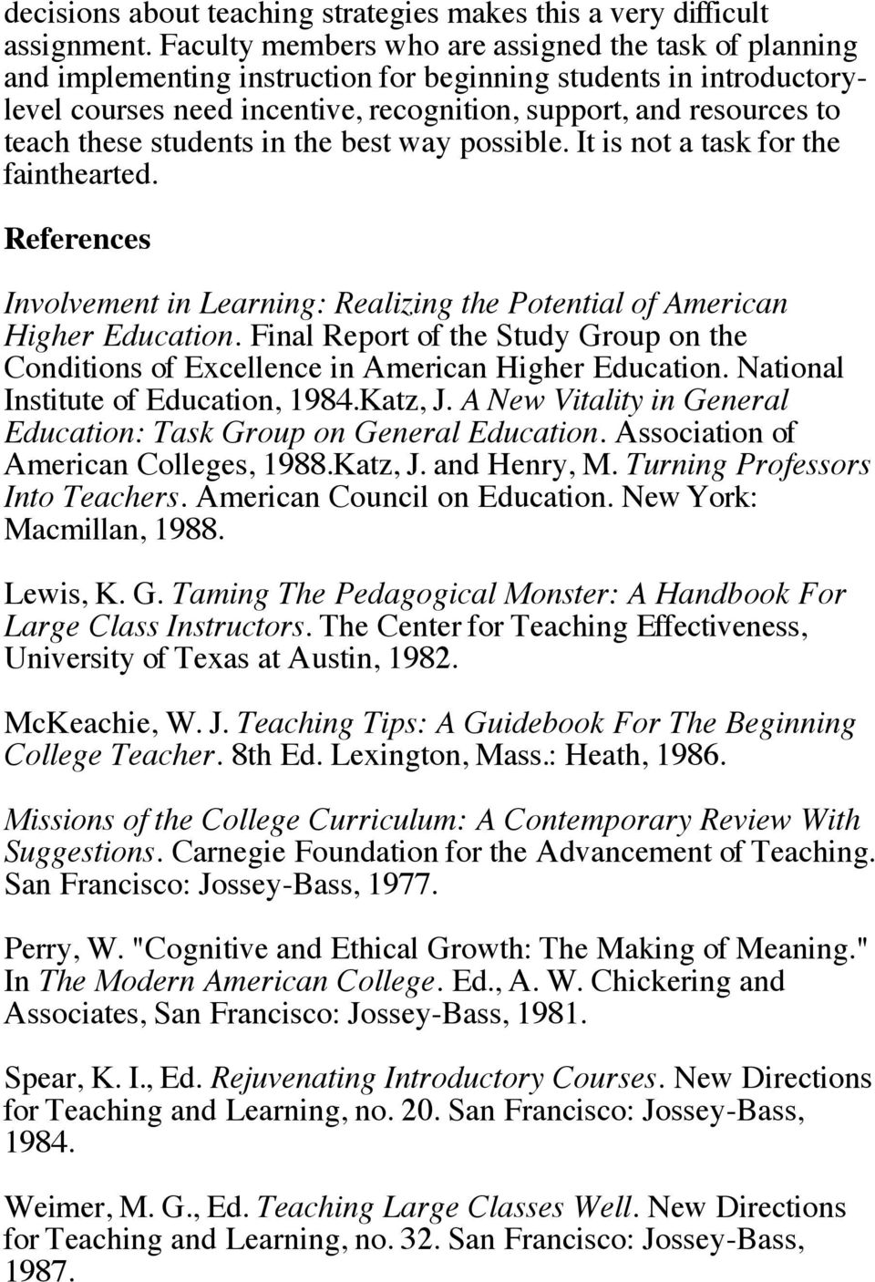 these students in the best way possible. It is not a task for the fainthearted. References Involvement in Learning: Realizing the Potential of American Higher Education.