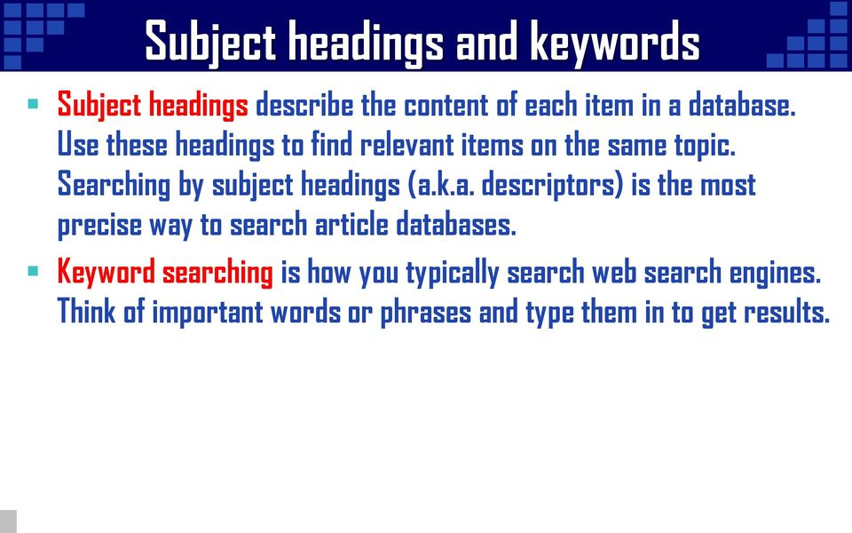 Keyword searching is how you typically search web search engines.
