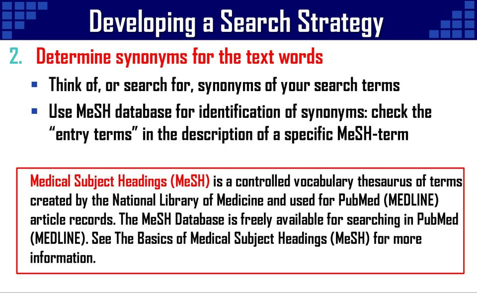synonyms: check the entry terms in the description of a specific MeSH-term Medical Subject Headings (MeSH) is a controlled vocabulary