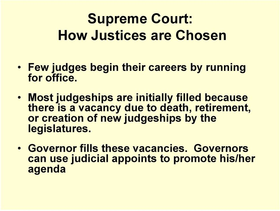 Most judgeships are initially filled because there is a vacancy due to death,