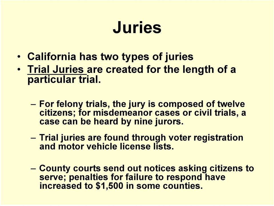 heard by nine jurors. Trial juries are found through voter registration and motor vehicle license lists.