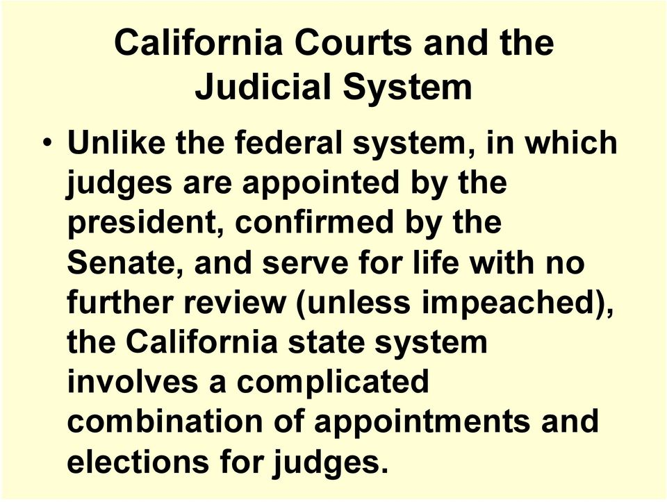 serve for life with no further review (unless impeached), the California