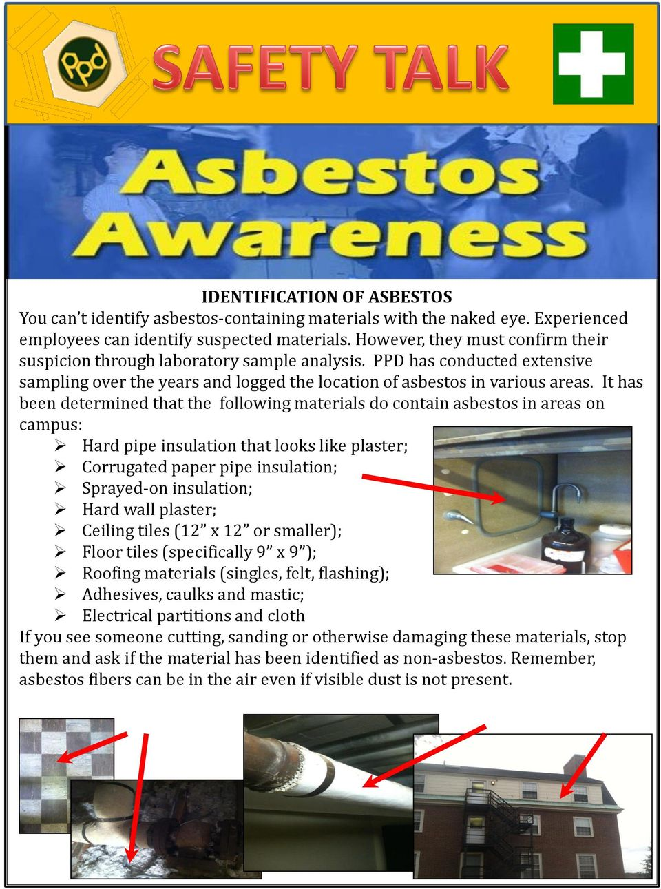 It has been determined that the following materials do contain asbestos in areas on campus: Hard pipe insulation that looks like.