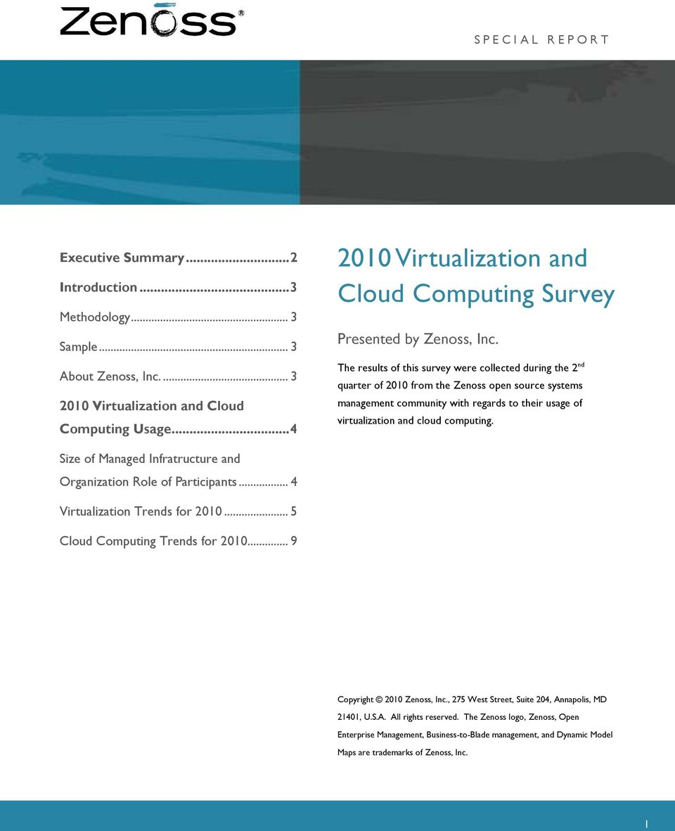 The results of this survey were collected during the 2 nd quarter of 2010 from the Zenoss open source systems management community with regards to their usage of virtualization and cloud computing.