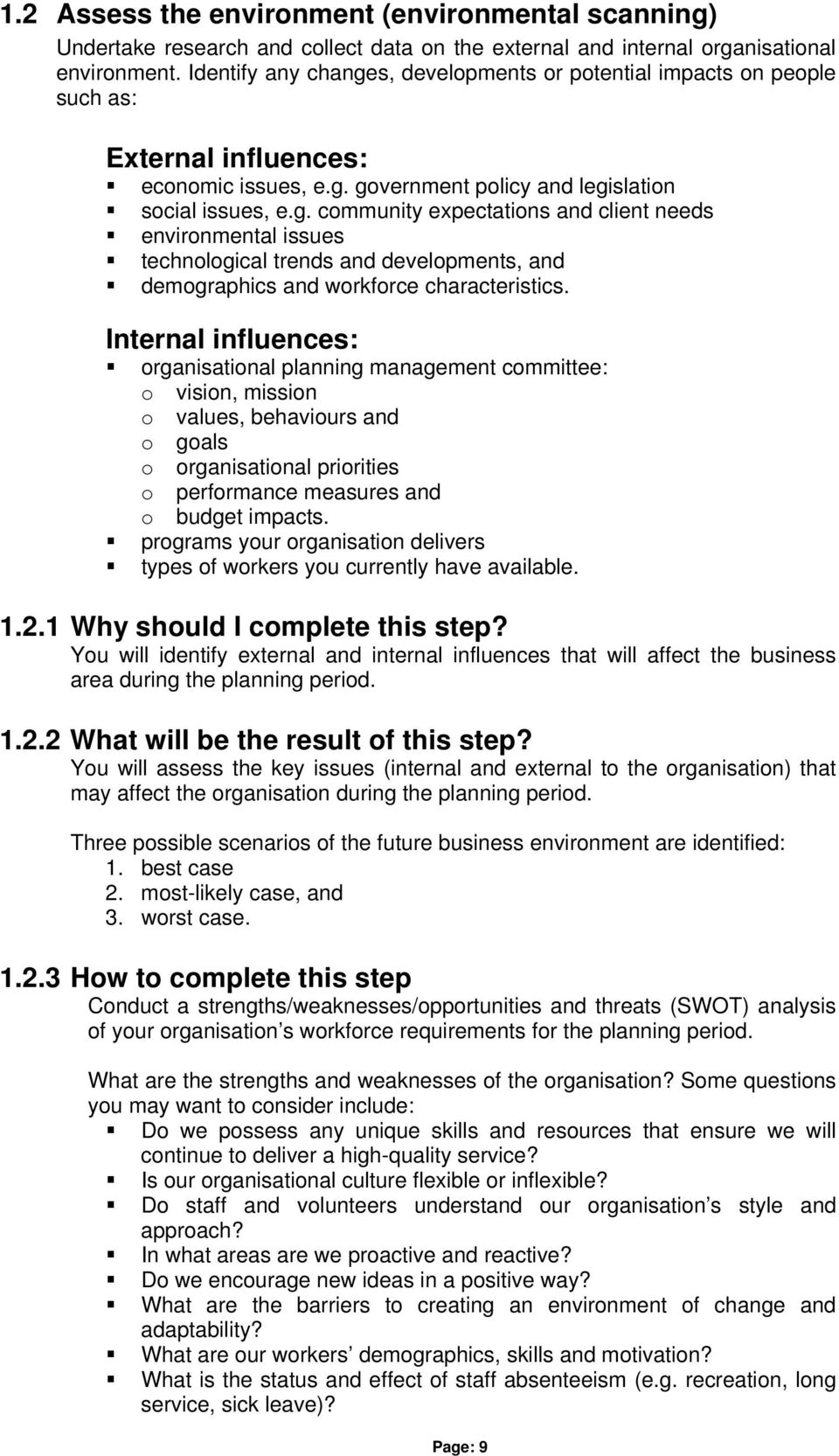 Internal influences: organisational planning management committee: o vision, mission o values, behaviours and o goals o organisational priorities o performance measures and o budget impacts.